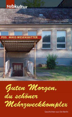 """Mikis Wesensbitter: """"Guten Morgen, du schöner Mehrzweckkomplex"""" -subkultur"""