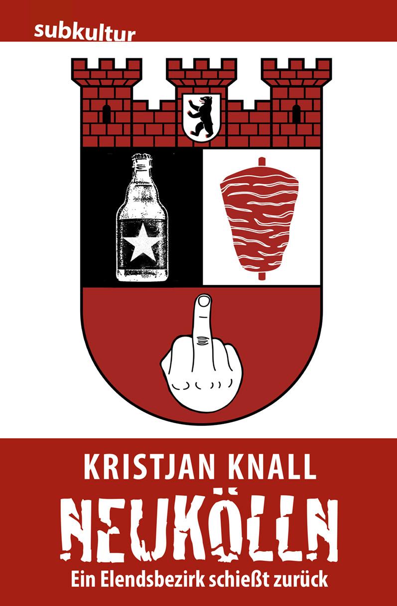 "Kristjan Knall: ""Neukölln – Ein Elendsbezirk schießt zurück"""