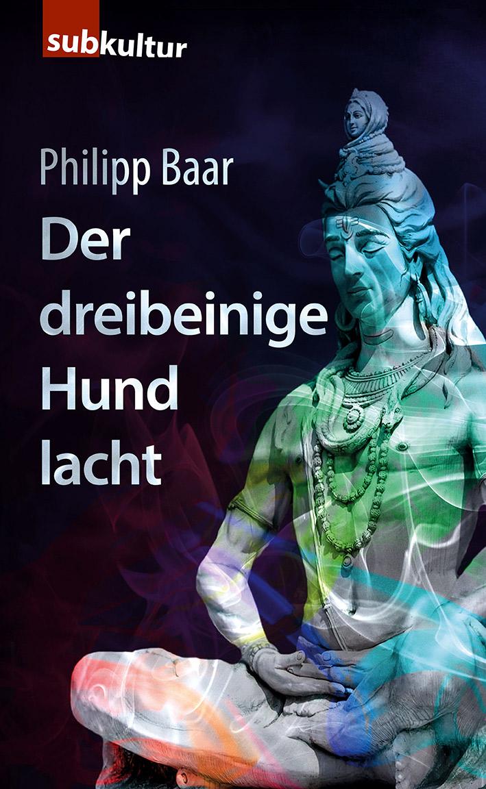 """Philipp Baar: """"Der dreibeinige Hund lacht"""""""