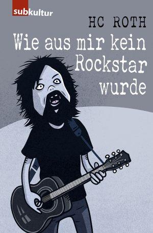 """HC ROTH: """"Wie aus mir kein Rockstar wurde"""" - Edition Subkultur"""